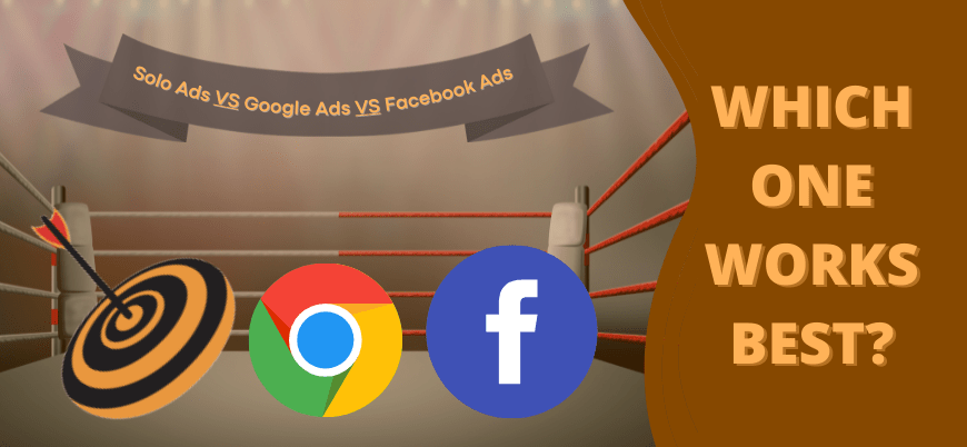 Solo Ads, Google ads, or Facebook ads, which one works best?