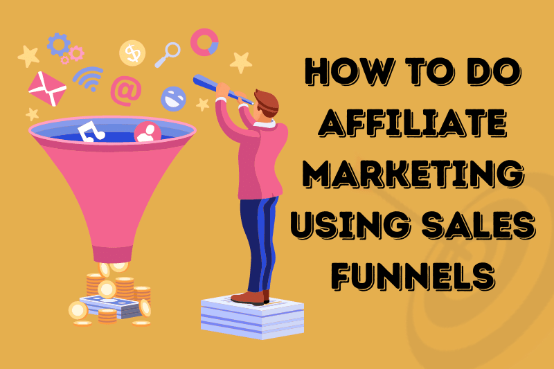 HOW TO DO AFFILIATE MARKETING USING A SALES FUNNEL
